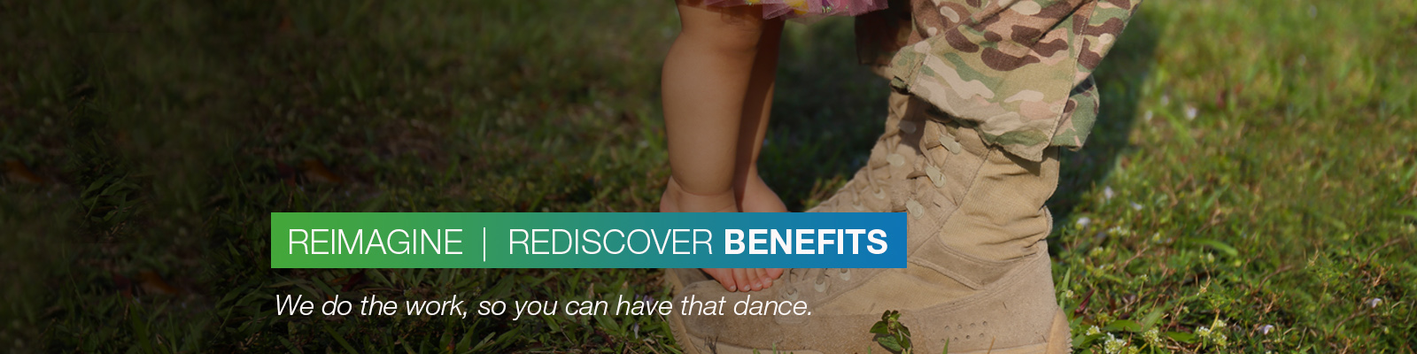 REIMAGINE | REDISCOVER BENEFITS: We do the work, so you can have that dance.